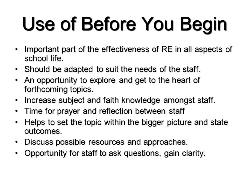 Use of Before You Begin Important part of the effectiveness of RE in all aspects of school life.Important part of the effectiveness of RE in all aspects of school life.