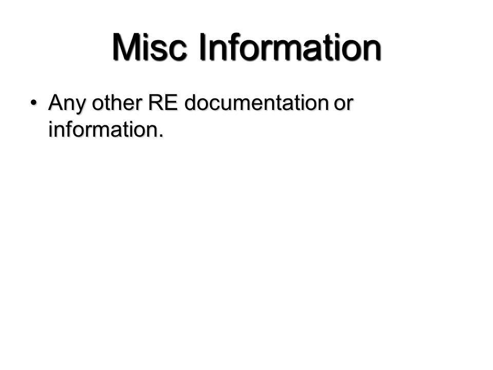 Misc Information Any other RE documentation or information.Any other RE documentation or information.
