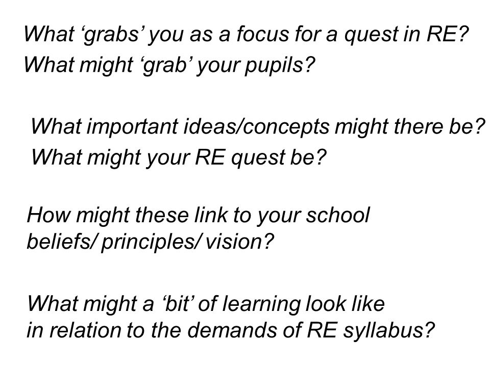 What 'grabs' you as a focus for a quest in RE. What might 'grab' your pupils.