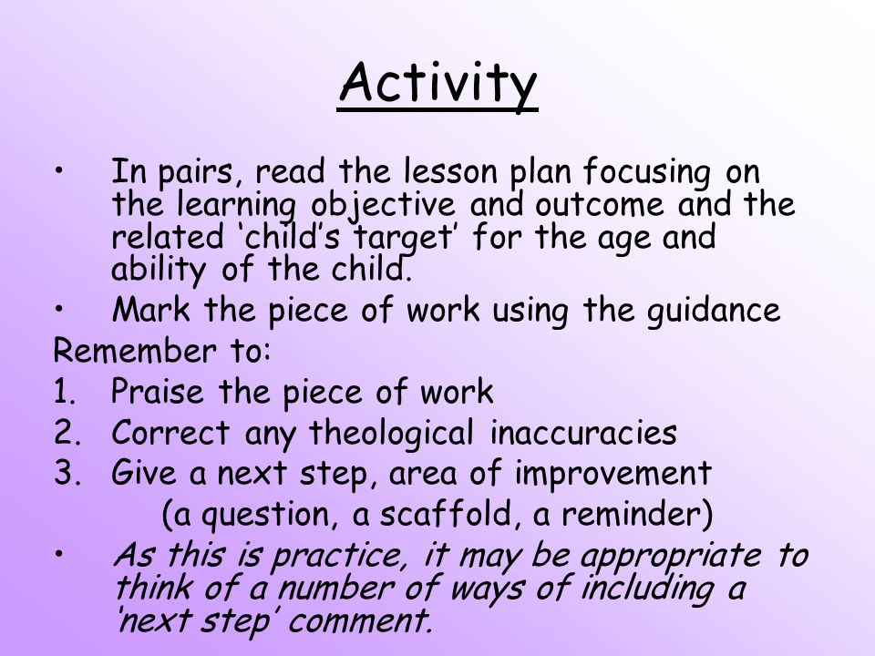 Activity In pairs, read the lesson plan focusing on the learning objective and outcome and the related 'child's target' for the age and ability of the child.