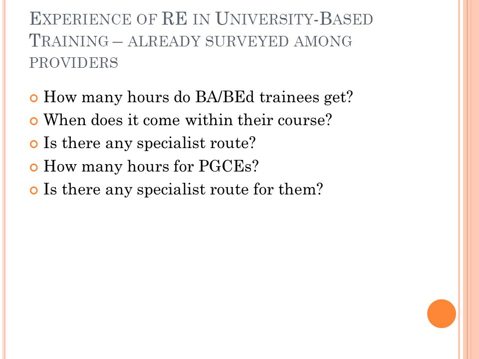 E XPERIENCE OF RE IN U NIVERSITY -B ASED T RAINING – ALREADY SURVEYED AMONG PROVIDERS How many hours do BA/BEd trainees get? When does it come within