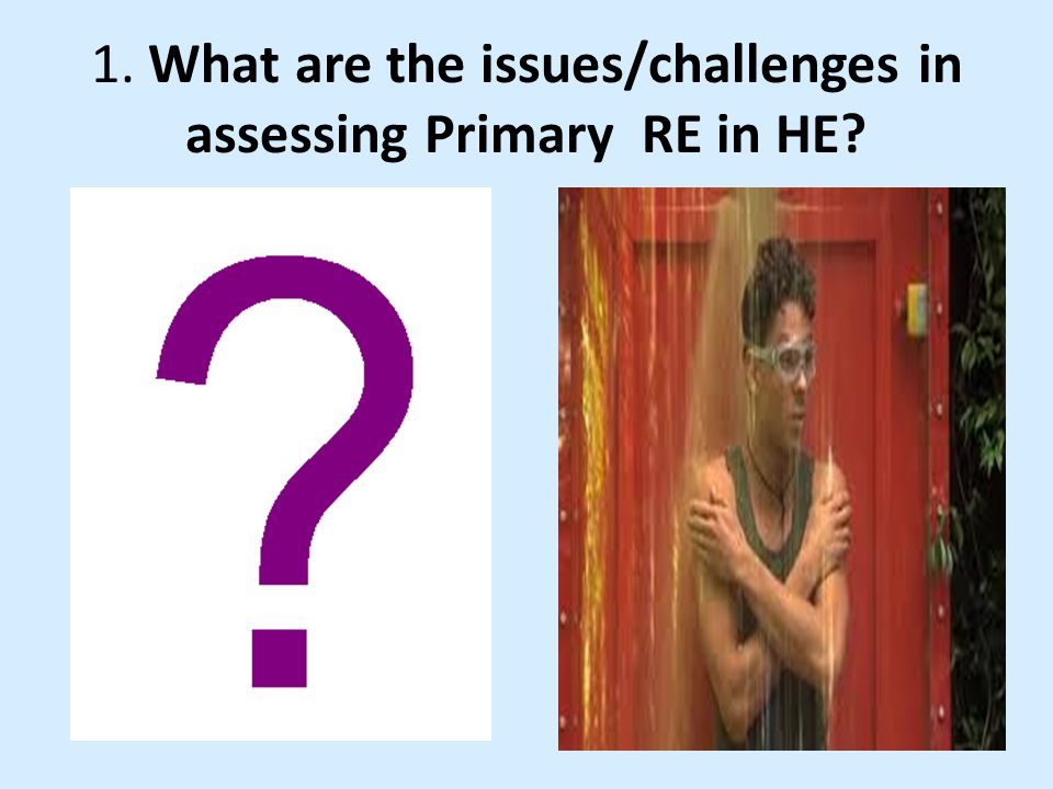 Issues/Challenges/ Solutions the number of students taught limited student contact time tight marking deadlines finding meaningful assessment tasks providing formative feedback as it may be the only module in RE assessing group tasks in a way that allows for individual contributions lack of school experience to inform assessment …