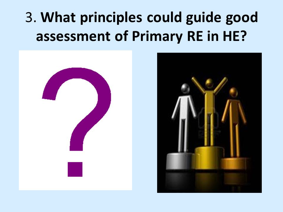 Principles varied vehicles of assessment adopt creative and imaginative ways to assess ensure assessment is meaningful to the students being assessed clarity of Learning Outcomes/Assessment Criteria enable the RE focus to clearly emerge …