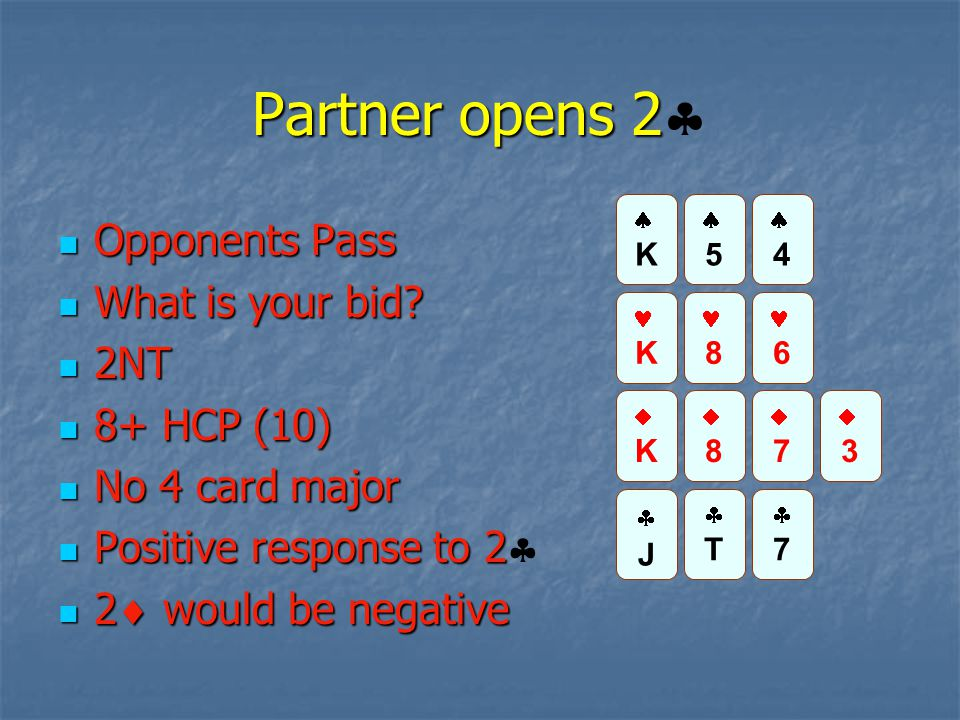Partner opens 2 Partner opens 2  Opponents Pass Opponents Pass What is your bid? What is your bid? 2NT 2NT 8+ HCP (10) 8+ HCP (10) No 4 card major No