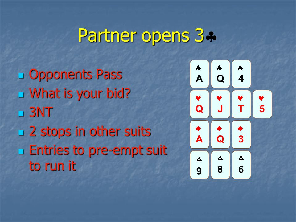 Partner opens 3 Partner opens 3  Opponents Pass Opponents Pass What is your bid? What is your bid? 3NT 3NT 2 stops in other suits 2 stops in other su