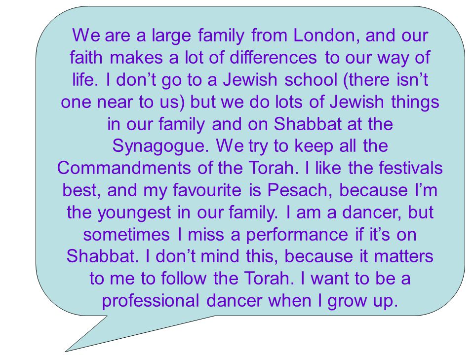 We are a large family from London, and our faith makes a lot of differences to our way of life.