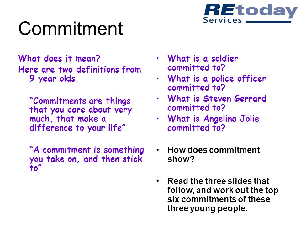 Commitment What does it mean. Here are two definitions from 9 year olds.
