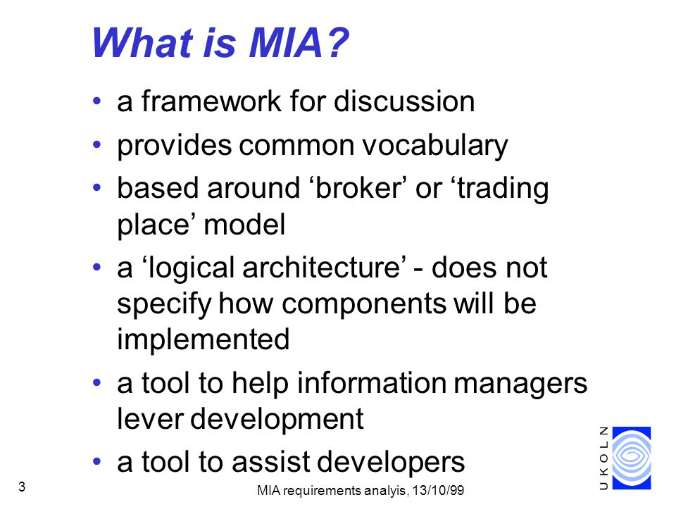 MIA requirements analyis, 13/10/99 3 What is MIA.