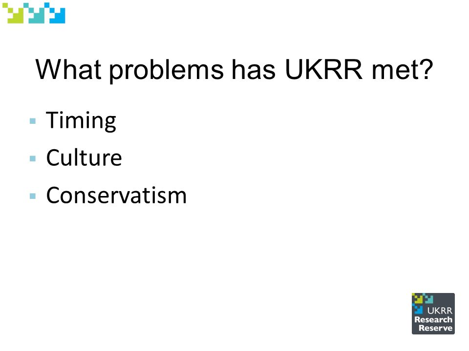 What problems has UKRR met?  Timing  Culture  Conservatism