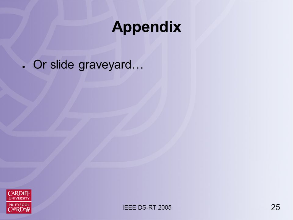 25 IEEE DS-RT 2005 Appendix ● Or slide graveyard…