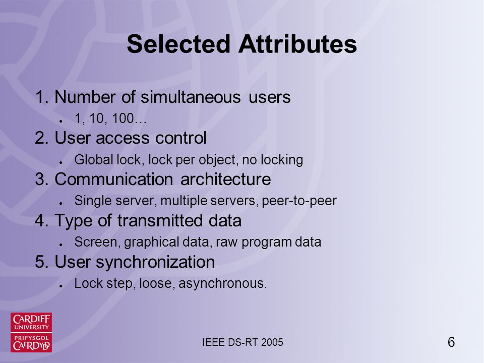6 IEEE DS-RT 2005 Selected Attributes 1. Number of simultaneous users ● 1, 10, 100… 2.