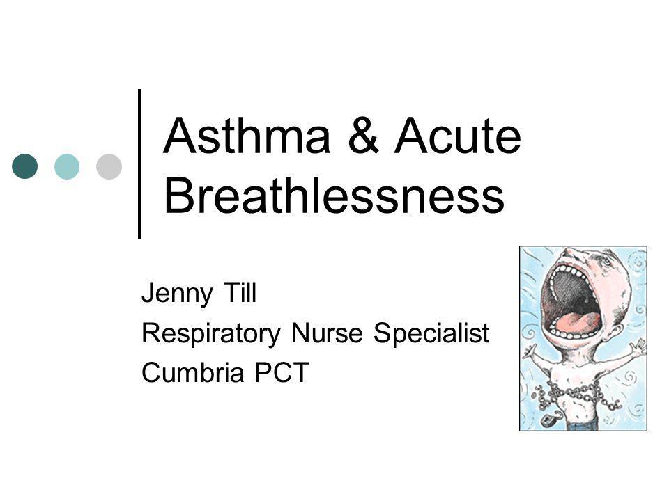 Acute Breathlessness Acute asthma Anaphylaxis Acute COPD Pneumonia Anxiety – hyperventilation Heart disease Angina, MI, LVF / pulmonary oedema Pulmonary Embolism Pneumothorax Spontaneous & post injury Inhaled foreign body / bronchial cancer Diabetic Ketoacidosis