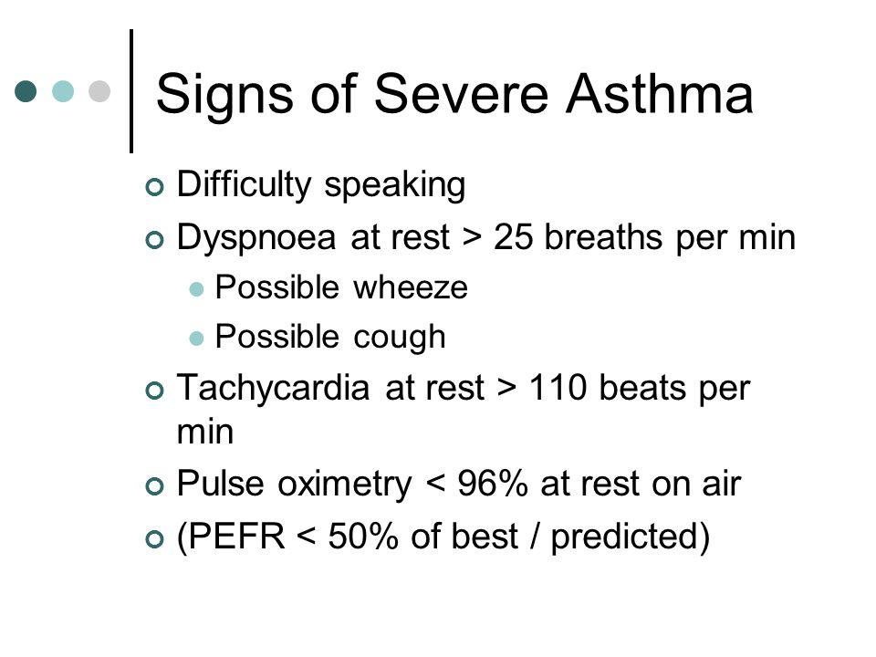 Life Threatening Asthma Poor respiratory effort / silent chest May not appear distressed Fatigue / exhaustion Agitation / reduced level of consciousness Confusion Cyanosis Pulse oximetry < 92% at rest on air