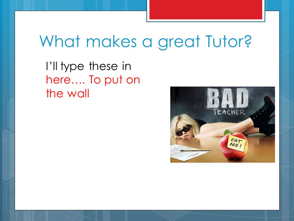 What makes a great Tutor? I'll type these in here…. To put on the wall