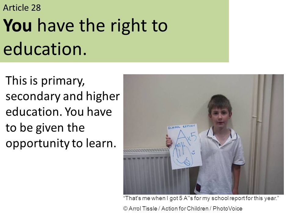 """Article 28 You have the right to education. This is primary, secondary and higher education. You have to be given the opportunity to learn. """"That's me"""