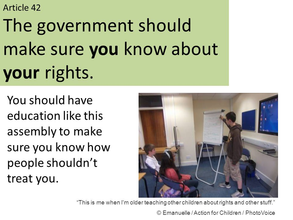 Article 42 The government should make sure you know about your rights. You should have education like this assembly to make sure you know how people s