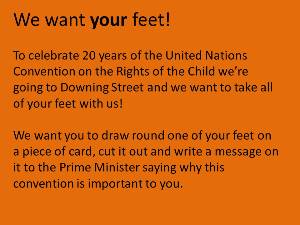 We want your feet! To celebrate 20 years of the United Nations Convention on the Rights of the Child we're going to Downing Street and we want to take