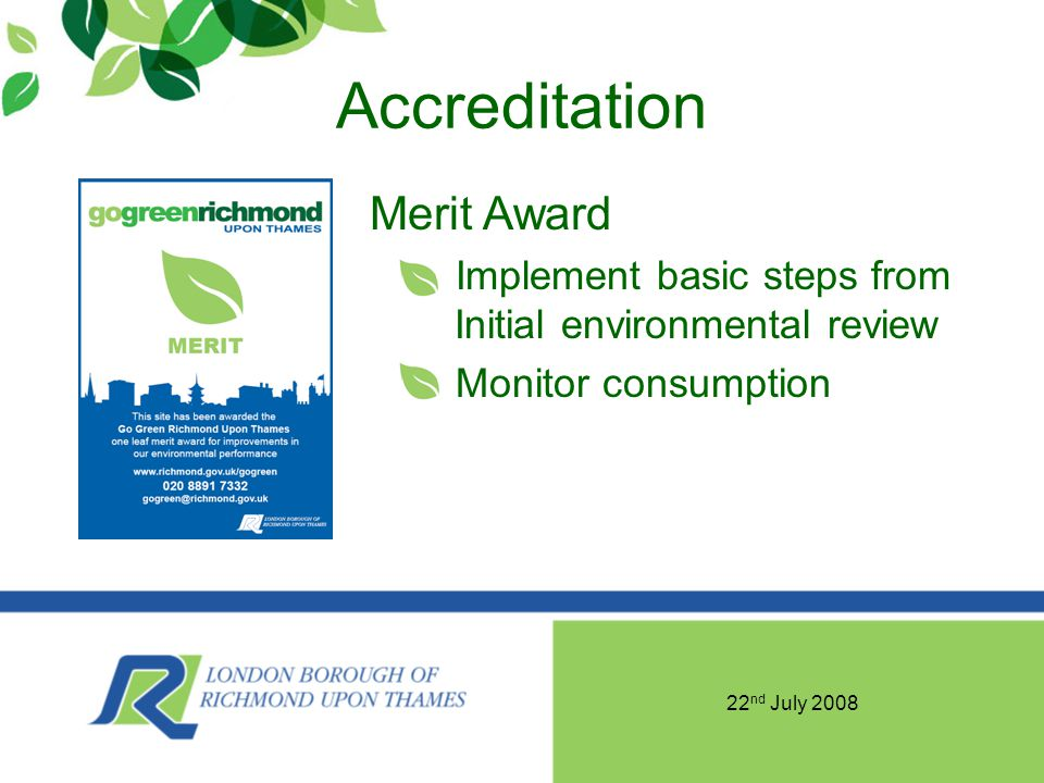 22 nd July 2008 Accreditation Merit Award Implement basic steps from Initial environmental review Monitor consumption