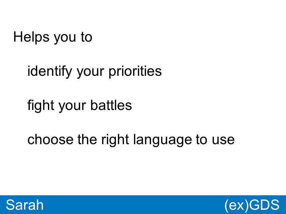 GDS * Paul * Sarah Helps you to identify your priorities fight your battles choose the right language to use (ex)GDS