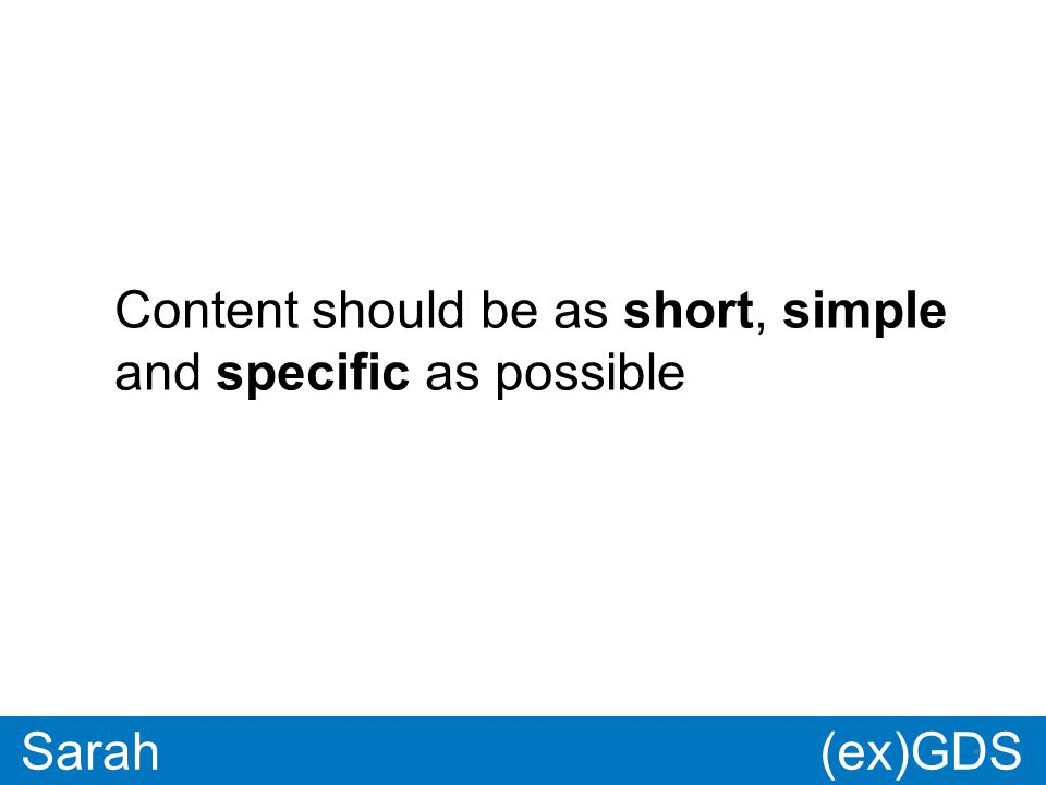 GDS * Paul * Sarah Content should be as short, simple and specific as possible (ex)GDS