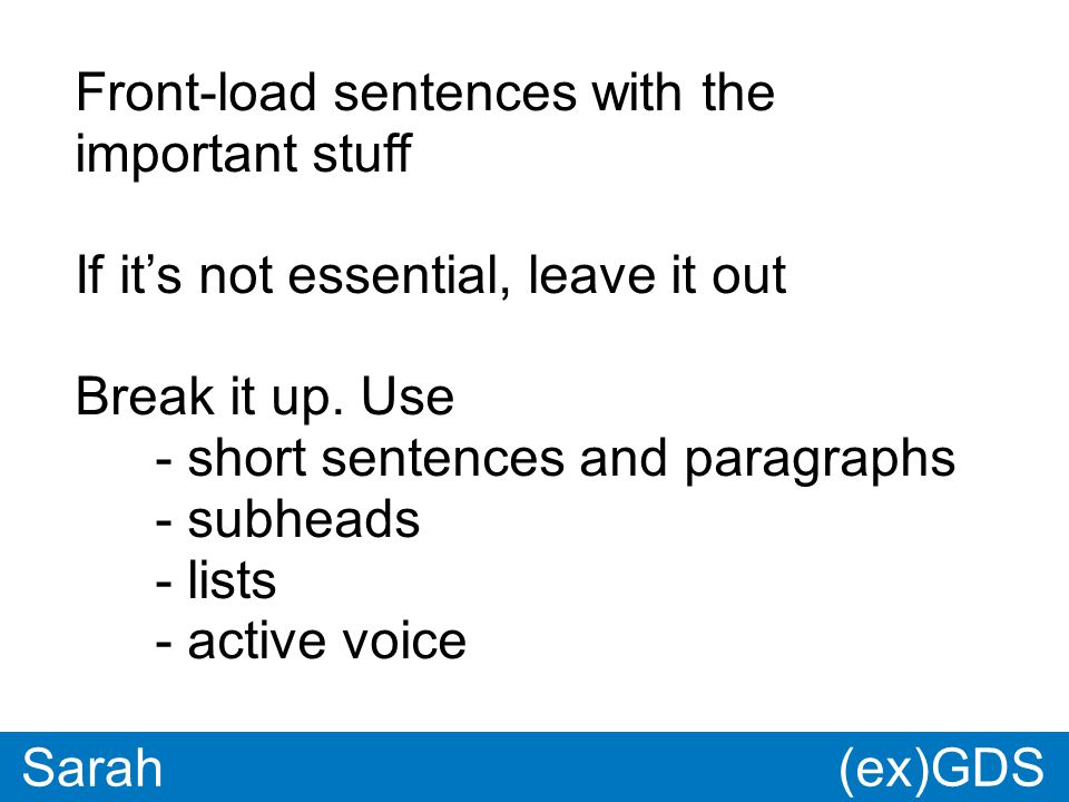 GDS * Paul Sarah Front-load sentences with the important stuff If it's not essential, leave it out Break it up.
