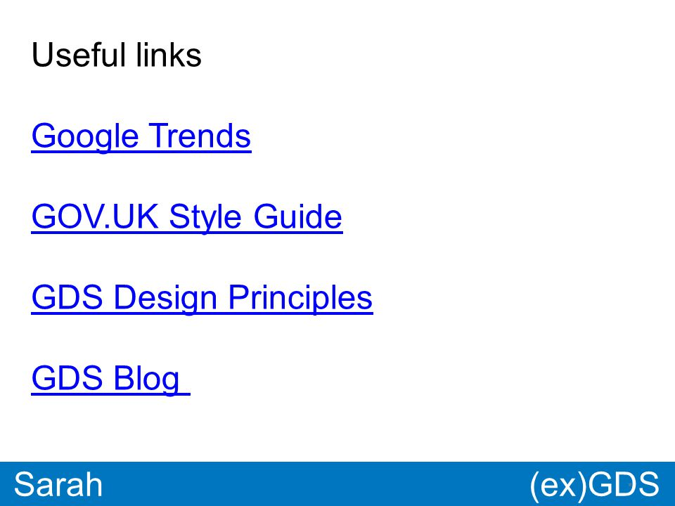 GDS * Paul * Sarah Useful links Google Trends GOV.UK Style Guide GDS Design Principles GDS Blog (ex)GDS