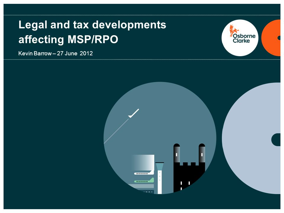 Legal and tax developments affecting MSP/RPO Kevin Barrow – 27 June 2012