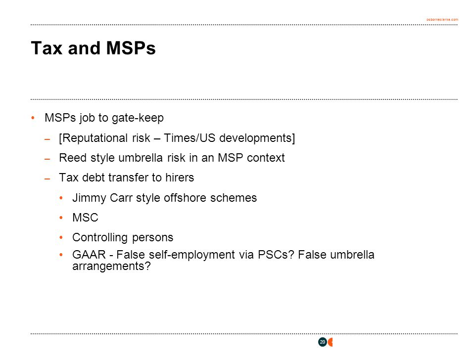 osborneclarke.com 20 Tax and MSPs MSPs job to gate-keep – [Reputational risk – Times/US developments] – Reed style umbrella risk in an MSP context – T