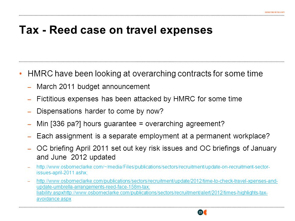 osborneclarke.com 23 Tax - Reed case on travel expenses HMRC have been looking at overarching contracts for some time – March 2011 budget announcement