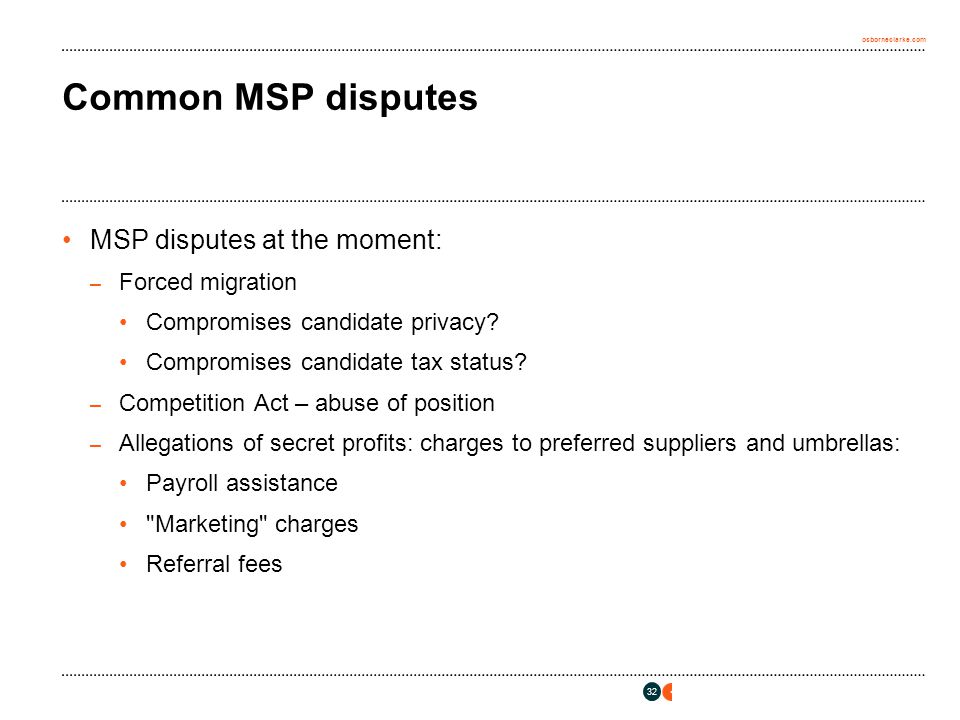 osborneclarke.com 32 Common MSP disputes MSP disputes at the moment: – Forced migration Compromises candidate privacy? Compromises candidate tax statu