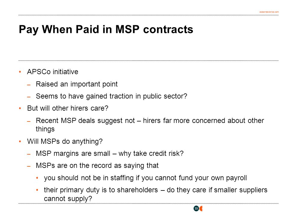 osborneclarke.com 33 Pay When Paid in MSP contracts APSCo initiative – Raised an important point – Seems to have gained traction in public sector? But