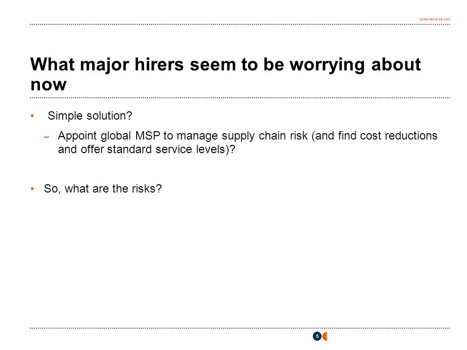 osborneclarke.com What major hirers seem to be worrying about now Simple solution? – Appoint global MSP to manage supply chain risk (and find cost red