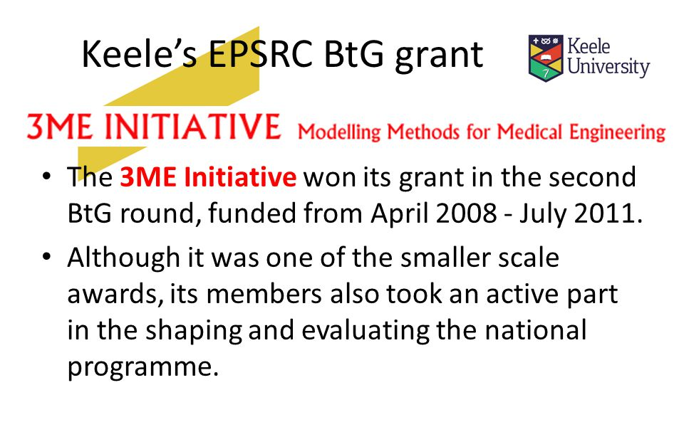 Keele's EPSRC BtG grant The 3ME Initiative won its grant in the second BtG round, funded from April July 2011.