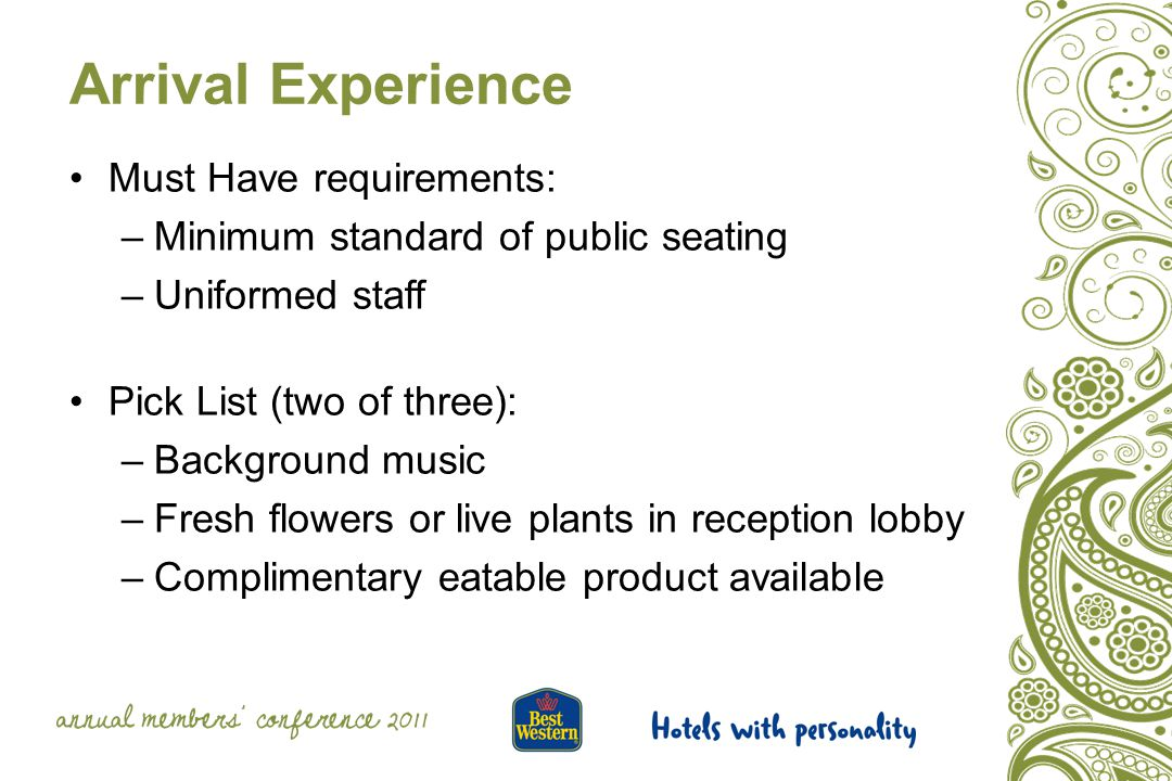 Arrival Experience Must Have requirements: –Minimum standard of public seating –Uniformed staff Pick List (two of three): –Background music –Fresh flo