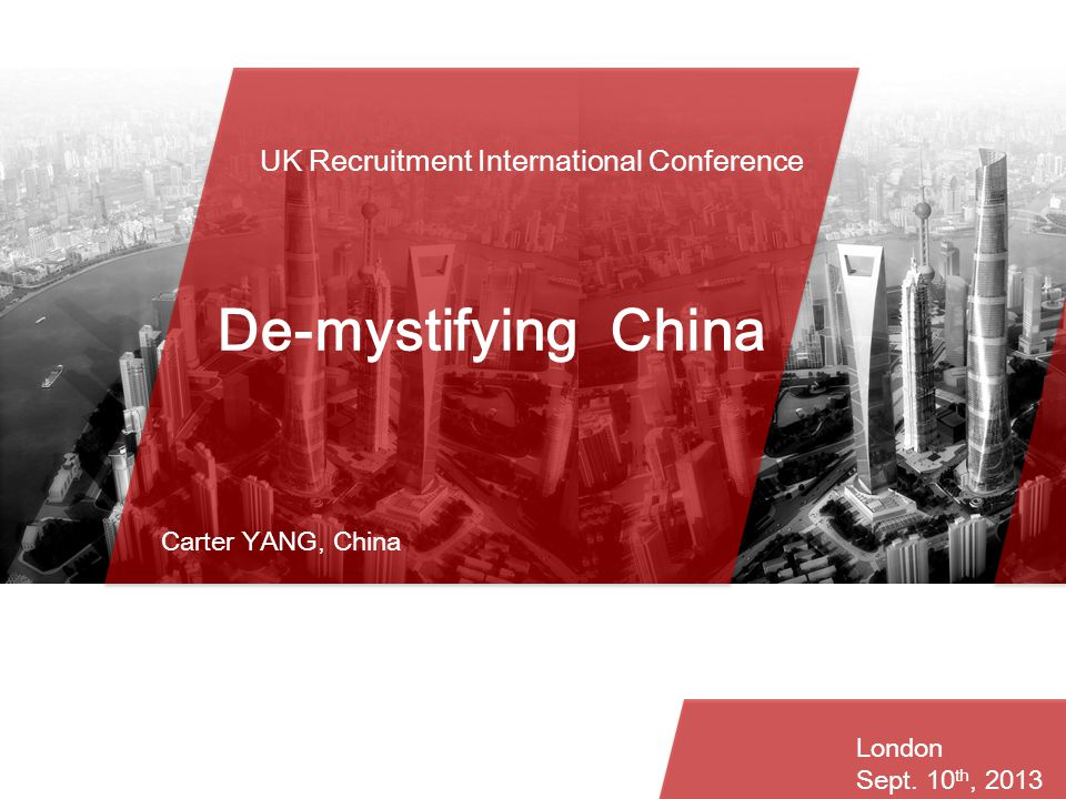 UK Recruitment International Conference Agenda De-mystifying China Carter YANG, China London Sept.