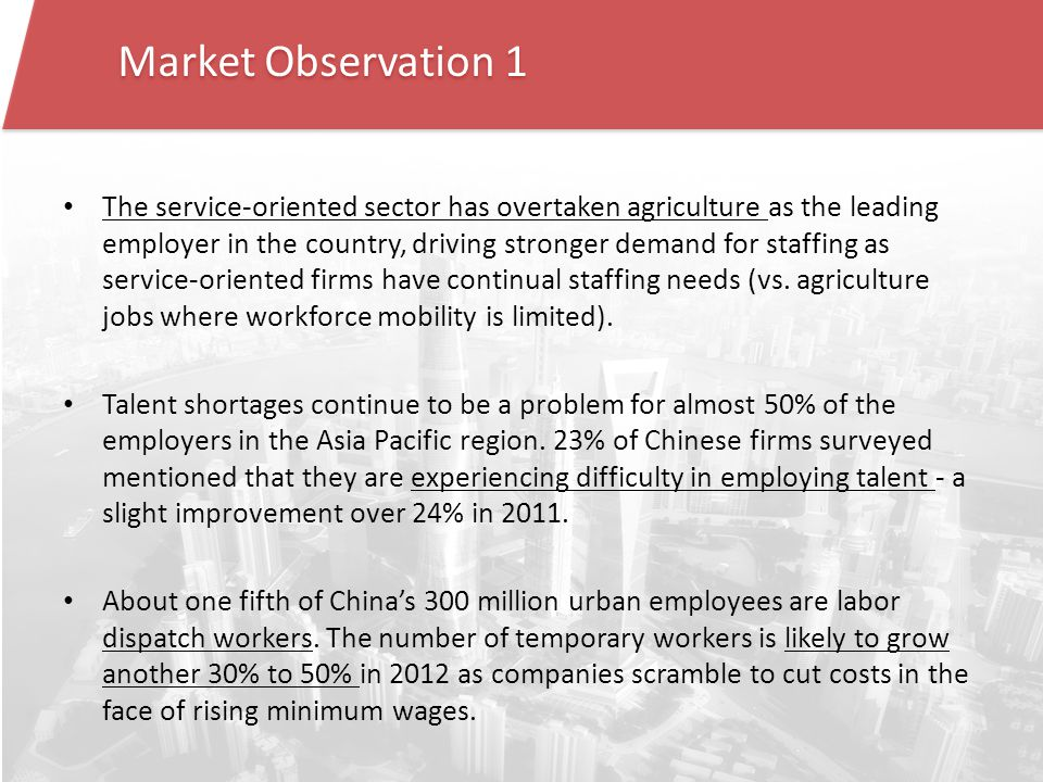 Market Observation 1 The service-oriented sector has overtaken agriculture as the leading employer in the country, driving stronger demand for staffing as service-oriented firms have continual staffing needs (vs.