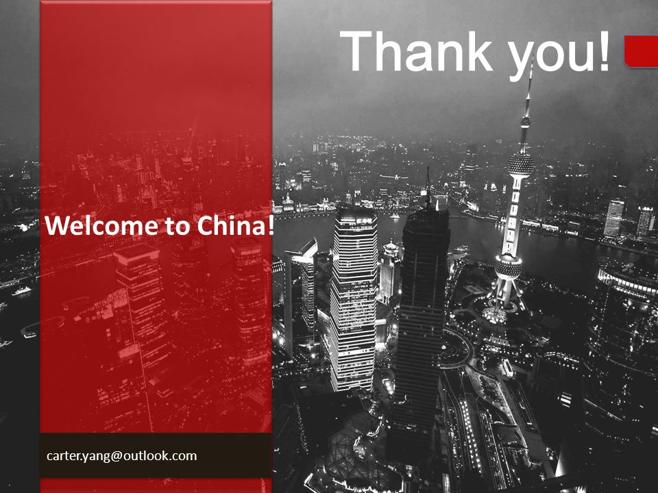 Thank you! carter.yang@outlook.com Welcome to China!