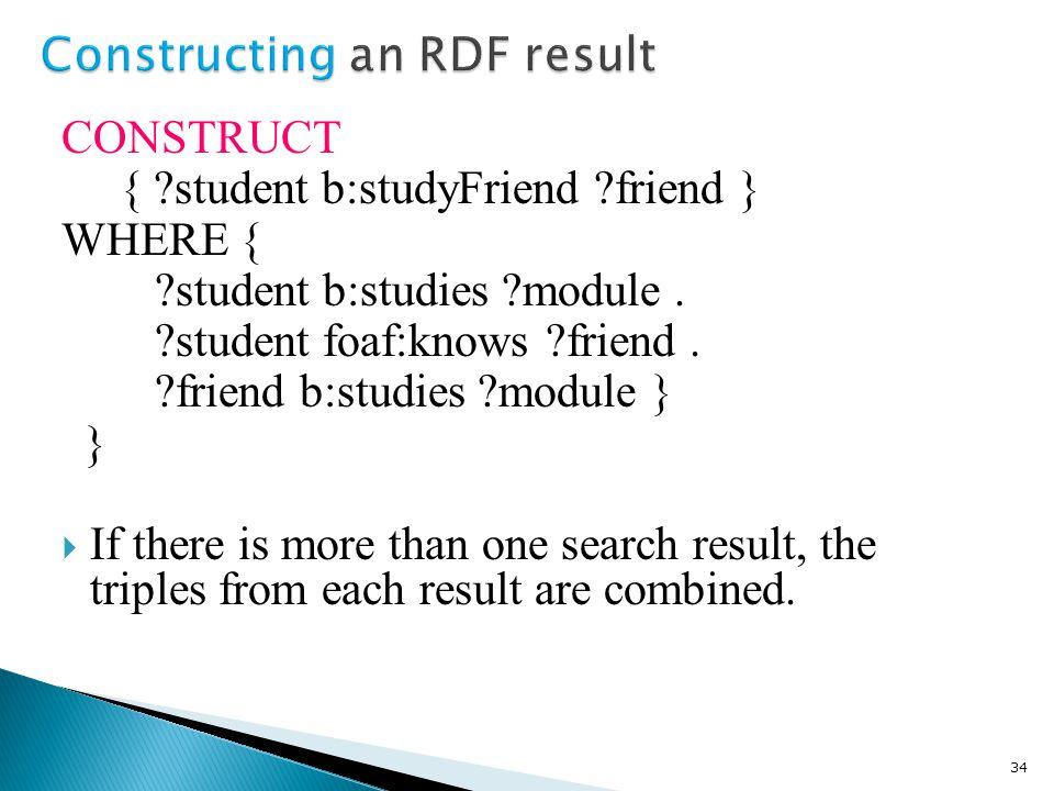 CONSTRUCT { student b:studyFriend friend } WHERE { student b:studies module.