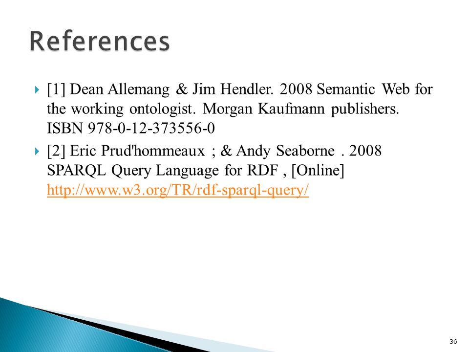  [1] Dean Allemang & Jim Hendler. 2008 Semantic Web for the working ontologist.