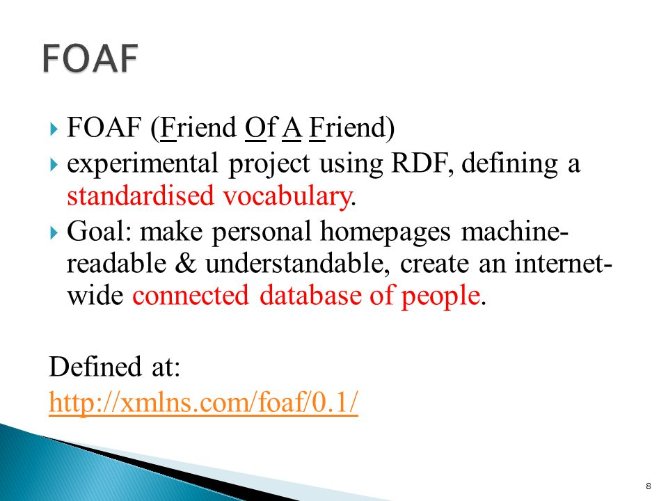  FOAF (Friend Of A Friend)  experimental project using RDF, defining a standardised vocabulary.