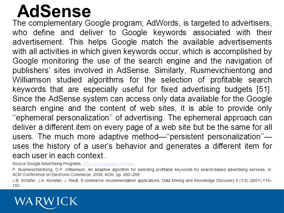 AdSense The complementary Google program, AdWords, is targeted to advertisers, who define and deliver to Google keywords associated with their advertisement.