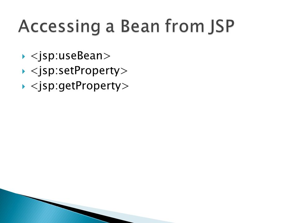 <jsp:useBean id= object-name scope= page | request | session | application type= type-of-object class= fully-qualified-classname beanName= fully-qualified-beanName /> Example: