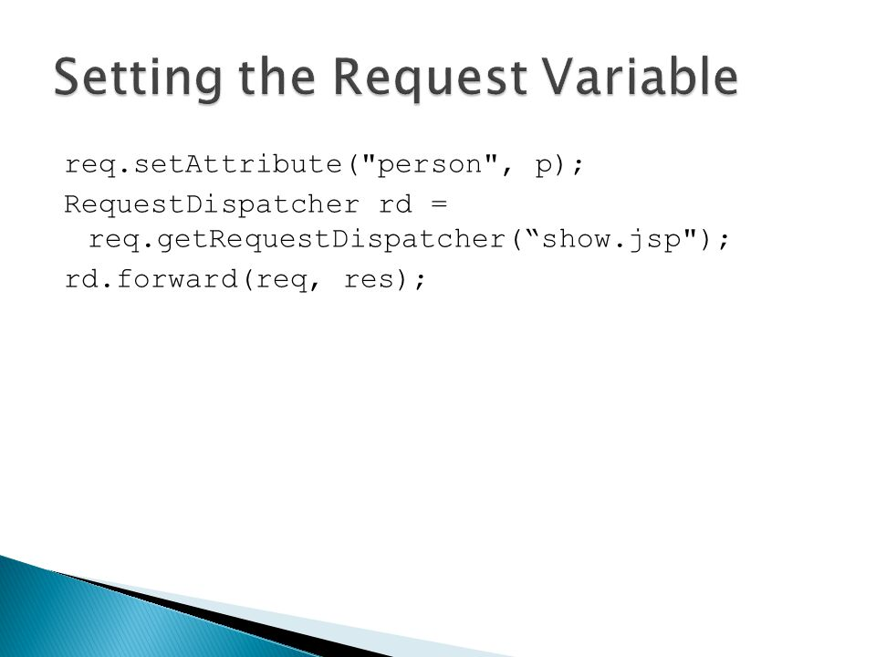 req.setAttribute( person , p); RequestDispatcher rd = req.getRequestDispatcher( show.jsp ); rd.forward(req, res);
