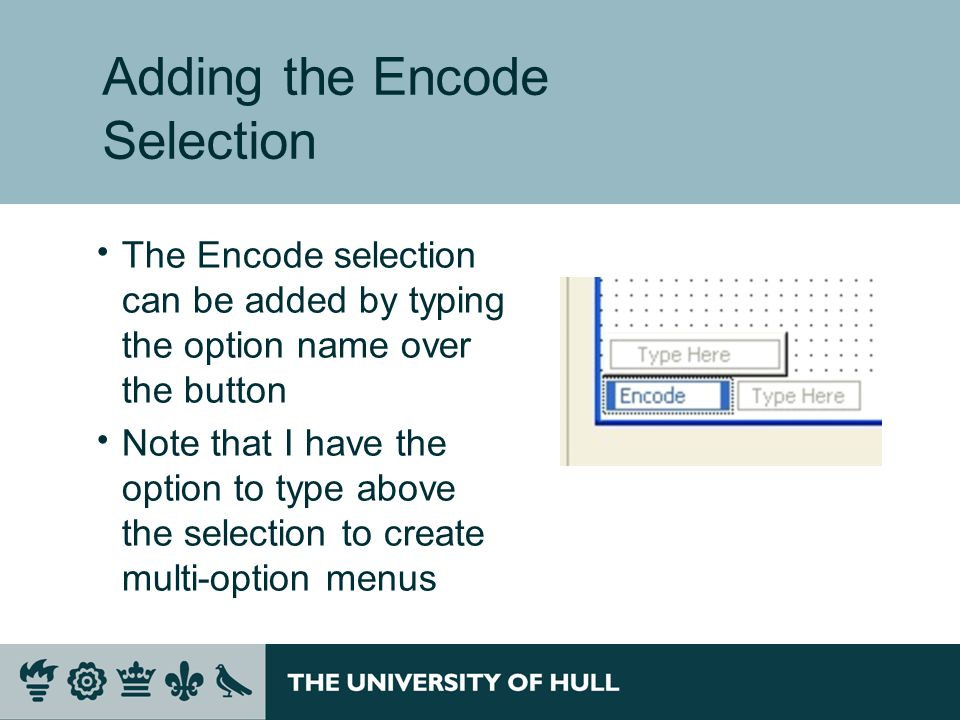 Adding the Encode Selection  The Encode selection can be added by typing the option name over the button  Note that I have the option to type above the selection to create multi-option menus