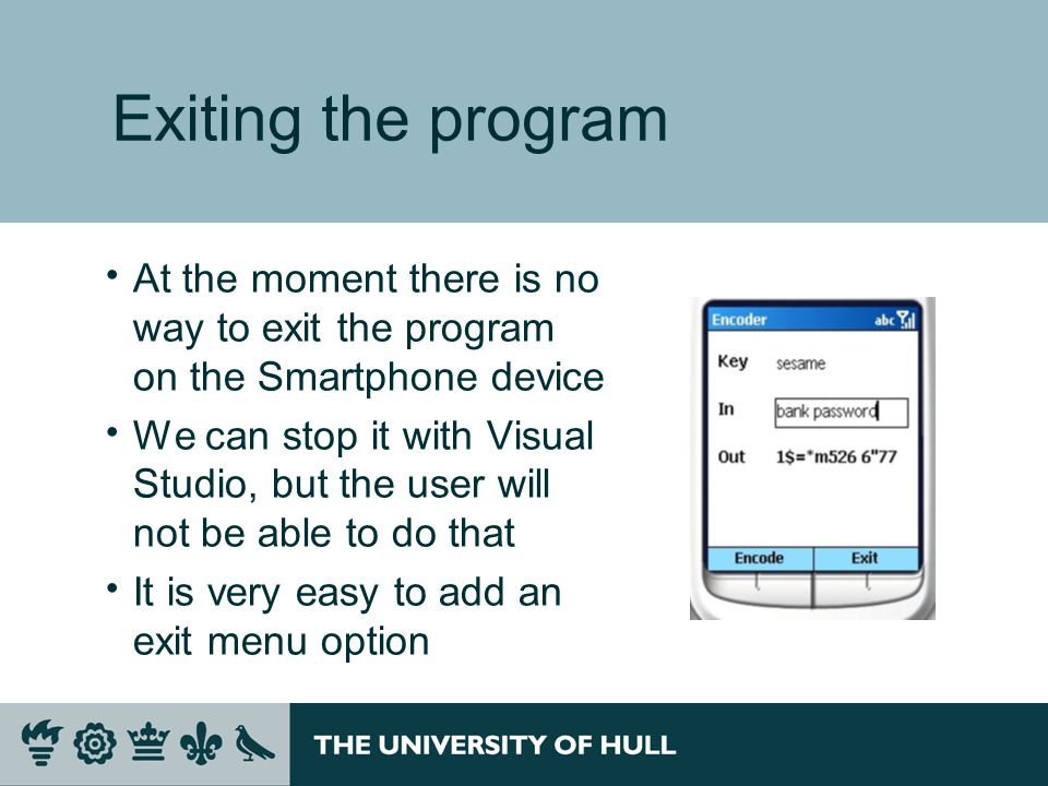 Exiting the program  At the moment there is no way to exit the program on the Smartphone device  We can stop it with Visual Studio, but the user wil