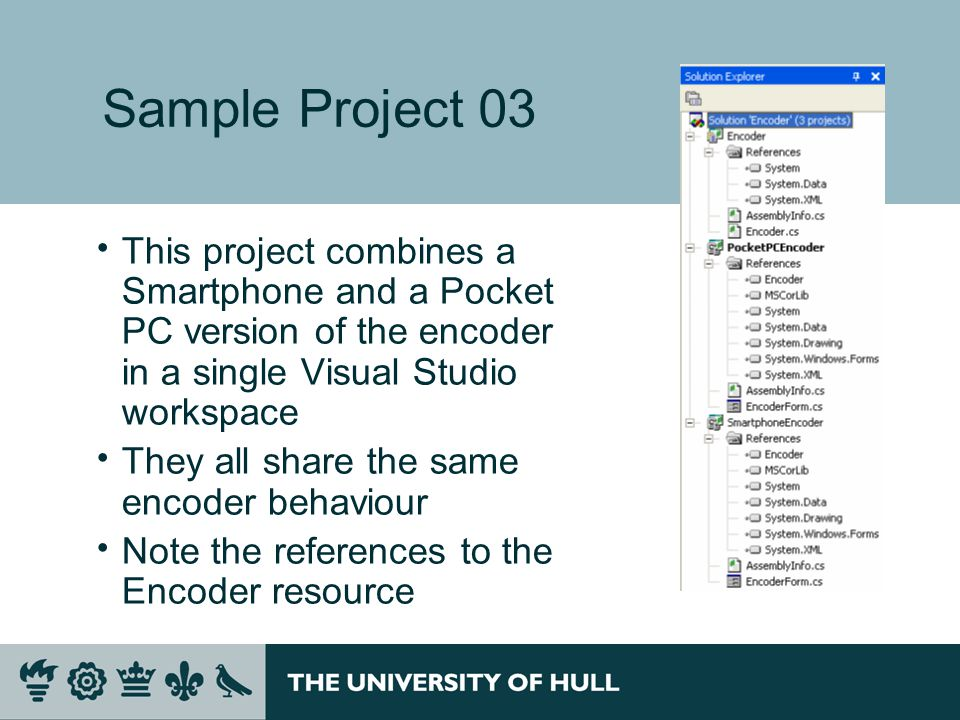 Sample Project 03  This project combines a Smartphone and a Pocket PC version of the encoder in a single Visual Studio workspace  They all share the same encoder behaviour  Note the references to the Encoder resource