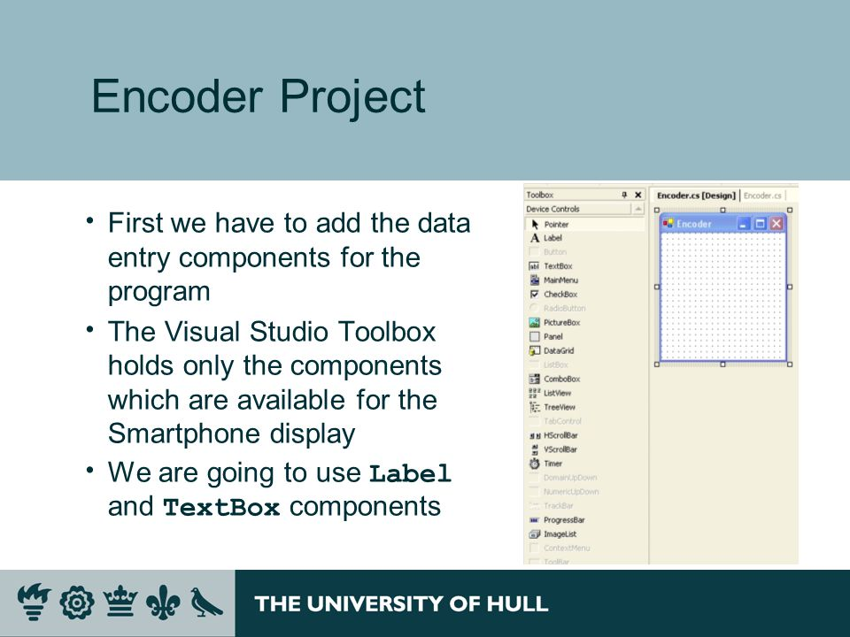 Encoder Project  First we have to add the data entry components for the program  The Visual Studio Toolbox holds only the components which are available for the Smartphone display  We are going to use Label and TextBox components