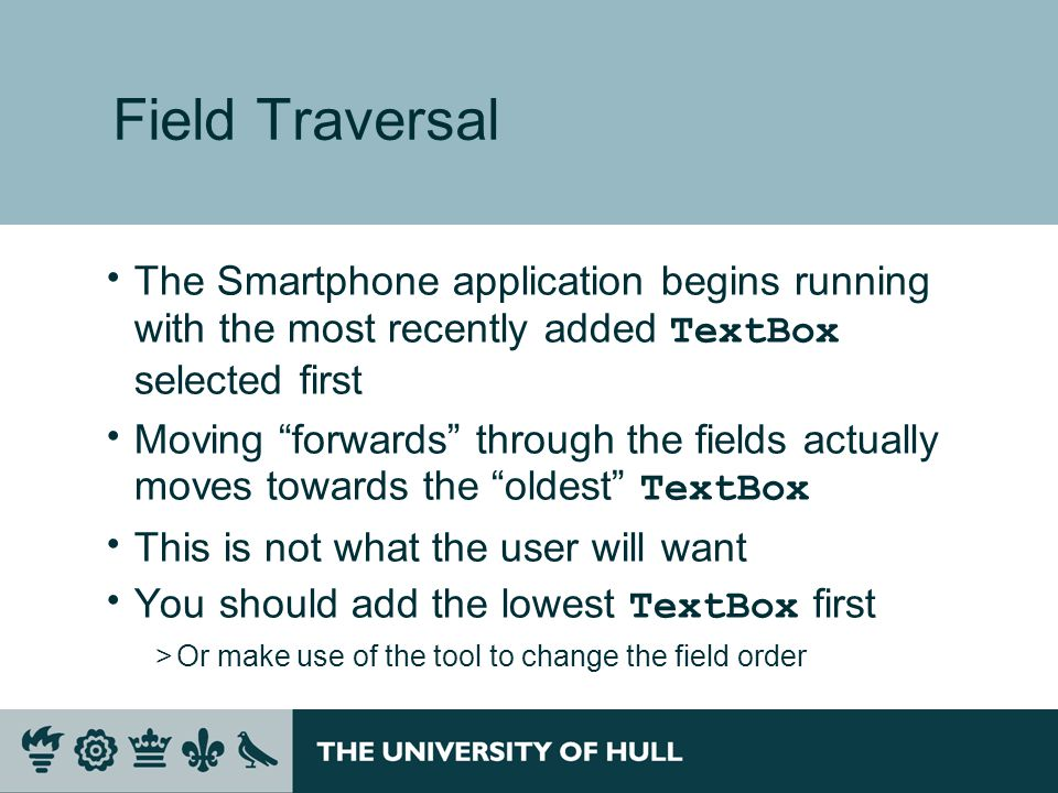 "Field Traversal  The Smartphone application begins running with the most recently added TextBox selected first  Moving ""forwards"" through the fields"