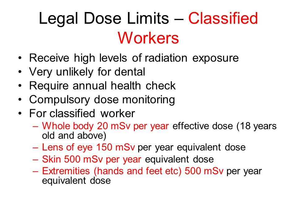 Legal Dose limits for non-classified workers (all radiation workers in this Trust) Very unlikely you will need to be classified –You only need to be classified if you are considered to approach 3/10ths of any dose limit Relevant dose limit for you is 6 mSv whole body effective dose Very unlikely to exceed this per year We use a dose constraint of 0.1 mSv per month for RT and X-ray engineers Risk assessment usually show it is very unlikely this will be exceeded We monitor routinely with dose badges