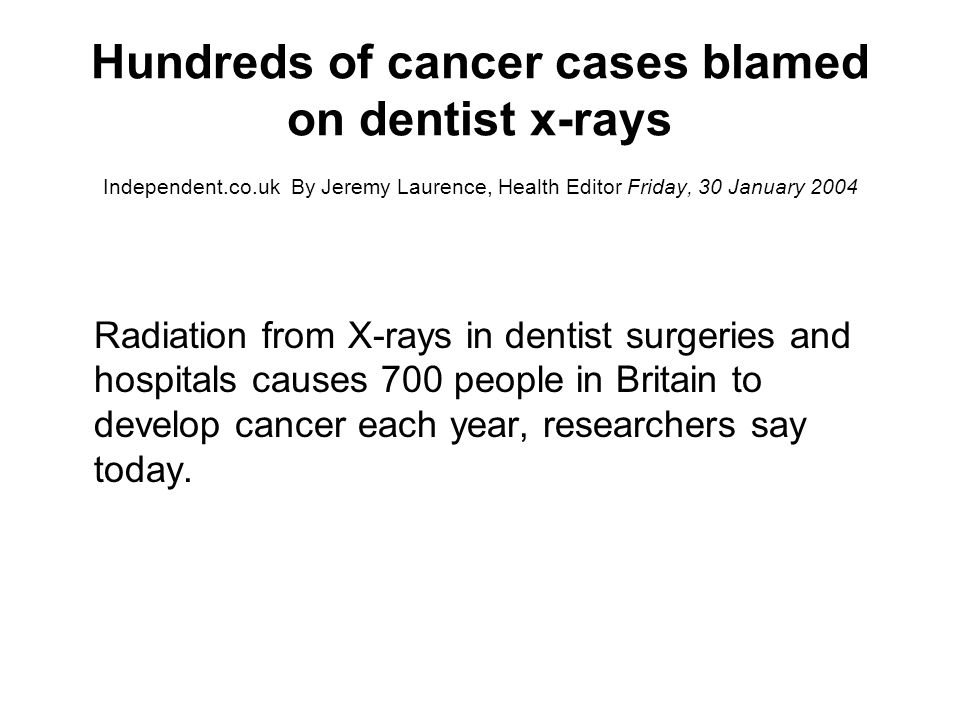 700 CANCER CASES CAUSED BY X-RAYS X -RAYS used in everyday detection of diseases and broken bones are responsible for about 700 cases of cancer a year, according to the most detailed study to date.
